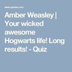 Amber Weasley | Your wicked awesome Hogwarts life! Long results! - Quiz