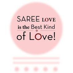 Which Kind of love is the Best Kind of love? #ThoughtOfTheDay #Fashion #Happiness #Saree #saris  #Ethnic