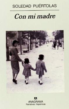 Con mi madre (Narrativas hispánicas) de Soledad Puértolas https://www.amazon.es/dp/8433924826/ref=cm_sw_r_pi_dp_gauKxb9XX3PA7