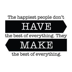 The happiest people don't have the best of everything. Whether it's DIY or a good attitude. Size: x quotes classroom quotes decals quotes decals kitchen quotes decals office Inspirational Quotes About Success, Motivational Quotes For Life, Great Quotes, Positive Quotes, Good People Quotes, Good Attitude Quotes, Positive Life, Quotable Quotes, Wisdom Quotes