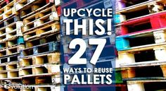 Wooden pallets get thrown out far too often. Instead of trashing it, upcycle it! Here are 27 awesome ways to upcycle your wooden pallets.