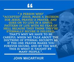"A person who's ""accepted"" Jesus, made a decision for Jesus, prayed a prayer, and goes on to live in a sinful pattern of life with no fear of hell because they think they're eternally secure is deluded. - John MacArthur 