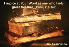 Psalm 119:162 I rejoice in your word      like one who discovers a great treasure.