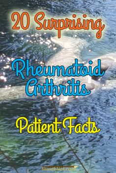 20 Rheumatoid Arthritis Patient Facts that surprised me because they are not what you read in the media or medical sites.