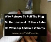 Wife Refuses To Pull The Plug On Her Husband...3 Years Later He Woke Up And Said 2 Words