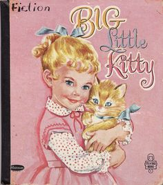 Big Little Kitty...another of my really old books.  Probably from the late 50's or early 60's
