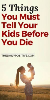 "While writing this post, I literally could not find an article on things you ""should tell"" your kids. Everything was on things ""you must stop saying"" or ""should never say."" Well here's my list of things you should tell your kids before you die."