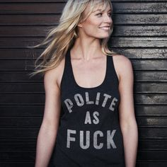 OMG I think I am in love with these shirts. There are a few I must have!! hahahaha so good. Polite as fuck!!! love it! And in my favorite grey... so good.