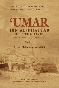 Umar Ibn Al-Khattab : His Life and Times