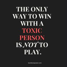 The only way to win with a toxic person is not to play. Words Quotes, Me Quotes, Motivational Quotes, Inspirational Quotes, Sayings, Sarcastic Quotes, Qoutes, Positive Thoughts, Positive Quotes