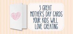 3 Great Mother's Day Cards Your Kids Will Love Creating
