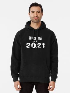 wake me up in 2021 Pullover Hoodie Happy New Year Pullover Hoodie for Gift Your Next Favorite Pullover Hoodie