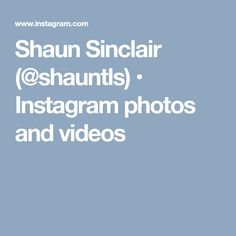 Shaun Sinclair (@shauntls) • Instagram photos and videos