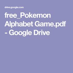 free_Pokemon Alphabet Game.pdf - Google Drive Kindergarten Party, Pokemon, Alphabet Games, Letter A Crafts, Occupational Therapy, Teaching English, Phonics, Google Drive, Firefighter