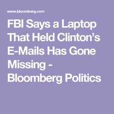 FBI Says a Laptop That Held Clinton's E-Mails Has Gone Missing - Bloomberg Politics