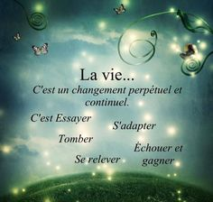 La vie c'est un changement perpétuel et continuel. C'est d'essayer, s'adapter, tomber, se relever, échouer et gagner. #citation #citationdujour #proverbe #quote #frenchquote #pensées #phrases #french #français Affirmation Quotes, Positive Life, Positive Attitude, Positive Thoughts, Positive Quotes, Quotations, Phrases Positives, Life Philosophy, French Quotes