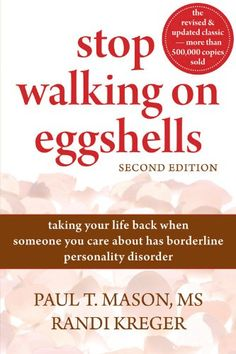 Stop Walking on Eggshells: Taking Your Life Back When Someone You Care About Has Borderline Personality Disorder: Paul Mason MS, Randi Kreger: 9781572246904: Amazon.com: Books