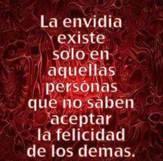 La envidia existe solo en aquellas personas que no saben aceptar la felicidad de los demás.