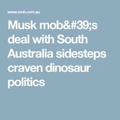 Musk mob's deal with South Australia sidesteps craven dinosaur politics