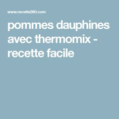 pommes dauphines avec thermomix - recette facile Cheese Appetizers, All Food Recipes, Favorite Recipes, Chef Recipes, Cooking