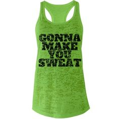 Make You Sweat   Customize a burnout tee or tank for workouts or for spring break! Change up the art, font, and text to make it one of a kind!