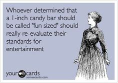 "Love this joke! 14 years ago a guy came up to me at a party and said""What's fun about THAT (holding up a fun sized mars bar) to me a fun sized mars bar would be THIS BIG!!""(gestures full arm length)  I thought he had a witty sense of humour so I married him!"