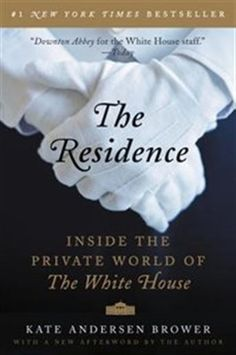 The Residence: Inside the Private World of the White House by Kate Brower
