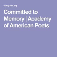 Committed to Memory | Academy of American Poets
