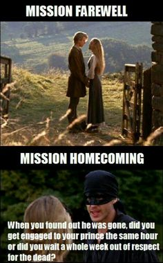 Princes bride: I love this pic it also makes fun of my bro on a mission. Haha love ya Adam