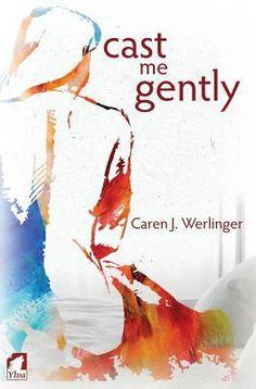 Cast Me Gently by Caren J. Werlinger