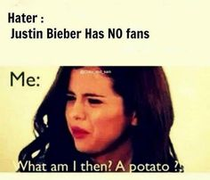 Exactly! HAven't you ever heard of Beliebers ? We are the biggest fanbase worldwide and we were the first fanbase to ever exist. I'm tellin' the truth.