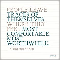"Quotes We Love: ""People leave traces of themselves where they feel most comfortable, most worthwhile."" - Haruki Murakami 