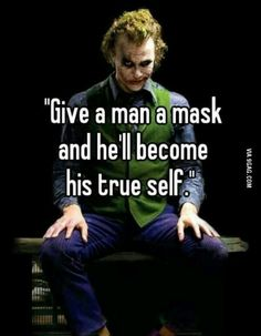 Dale una máscara a alguien y mostrará su verdadera personalidad.