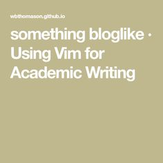 something bloglike · Using Vim for Academic Writing