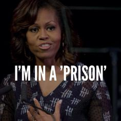 Michelle Obama: Being First Lady is like living in a 'really nice prison'. Kick her ungrateful ass out!