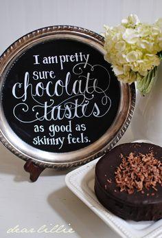 I am pretty sure that chocolate tastes as good as skinny feels..