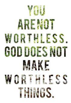I am NOT WORTHLESS!!