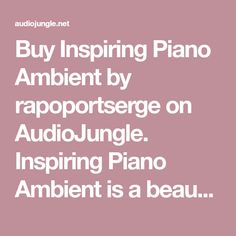 Buy Inspiring Piano Ambient by rapoportserge on AudioJungle. Inspiring Piano Ambient is a beautiful and uplifting track. Featuring piano, synths, and electronic drums. Perfect fo...