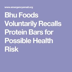 Bhu Foods Voluntarily Recalls Protein Bars for Possible Health Risk