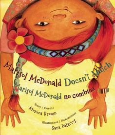 Marisol McDonald Doesn't Match/Marisol McDonald no Combina by Monica Brown, illustrated by Sara Palacios. A creative, unique, bilingual, Peruvian-Scottish-American-soccer-playing artist celebrates her individuality.