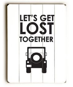 Loving this 'Let's Get Lost Together' Wood Wall Art on #zulily! #zulilyfinds