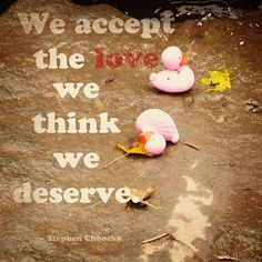 Let's start accepting the good kind of love -- even if it means faking it until we think we deserve it!