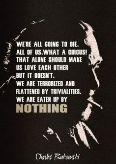 Charles Bukowski On Being Terrorized --- Isn't that the truth? Charles Bukowski, The Words, Cool Words, Great Quotes, Quotes To Live By, Inspirational Quotes, Motivational Quotes, Words Quotes, Me Quotes