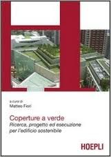 Coperture a verde : ricerca, progetto ed esecuzione per l'edificio sostenibile / a cura di Matteo Fiori. http://cataleg.upc.edu/record=b1420245~S1*cat