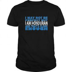 I May Not Be Perfecto But I Am Honduran And That's Close Enough Great Gift For All Honduras Fan - #free t shirt #online tshirt design. BUY NOW => https://www.sunfrog.com/LifeStyle/I-May-Not-Be-Perfecto-But-I-Am-Honduran-And-Thats-Close-Enough-Great-Gift-For-All-Honduras-Fan-Black-Guys.html?id=60505