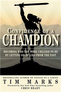 Confidence of a Champion by Tim Marks Bestselling author Tim Marks helps you let go of past lies and become who you were created to be.