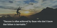 """Success is often achieved by those who don't know that failure is inevitable."""