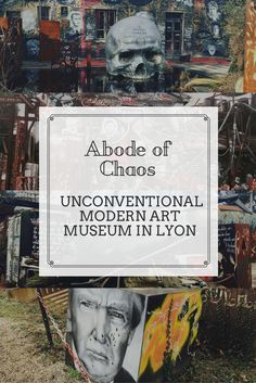 Abode of Chaos, a very unconventional modern art museum in Lyon. Check more in my blog.
