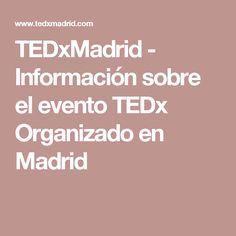 TEDxMadrid - Información sobre el evento TEDx Organizado en Madrid