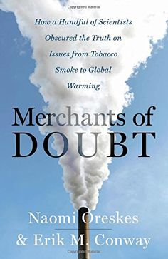 Merchants of Doubt: How a Handful of Scientists Obscured the Truth on Issues from Tobacco Smoke to Global Warming by Naomi Oreskes http://www.amazon.com/dp/1596916109/ref=cm_sw_r_pi_dp_v.eOvb1ZY364M